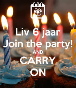 Poster: Liv 6 jaar Join the party! AND CARRY ON