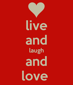 Poster: live and laugh and love