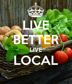 Poster: LIVE BETTER LIVE LOCAL