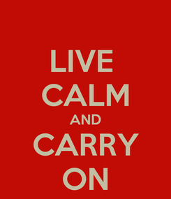 Poster: LIVE  CALM AND CARRY ON