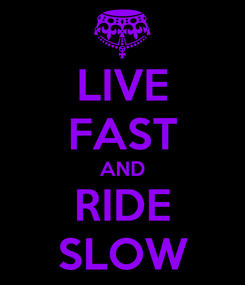 Poster: LIVE FAST AND RIDE SLOW