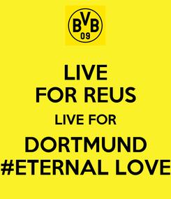 Poster: LIVE FOR REUS LIVE FOR DORTMUND #ETERNAL LOVE