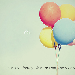 Poster: Live for today. We' dream tomorrow.