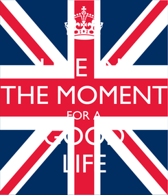 Poster: LIVE IN  THE MOMENT FOR A GOOD LIFE
