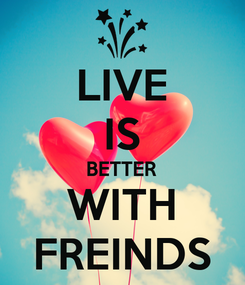 Poster: LIVE IS BETTER WITH FREINDS