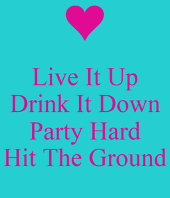Poster: Live It Up Drink It Down  Party Hard Hit The Ground