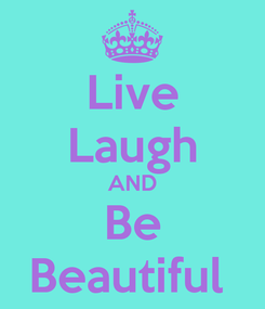 Poster: Live Laugh AND Be Beautiful