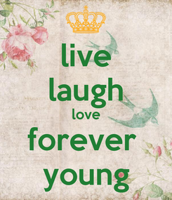 Poster: live laugh love forever  young