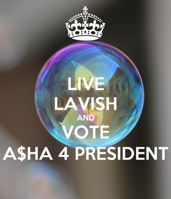 Poster: LIVE LAVISH AND VOTE A$HA 4 PRESIDENT