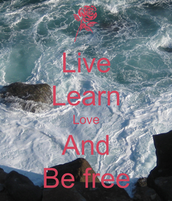 Poster: Live Learn Love And Be free