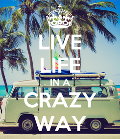 Poster: LIVE LIFE IN A CRAZY WAY