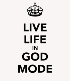 Poster: LIVE LIFE IN GOD MODE
