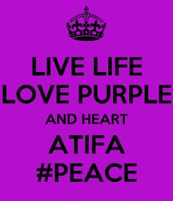 Poster: LIVE LIFE LOVE PURPLE AND HEART ATIFA #PEACE