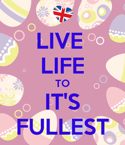 Poster: LIVE  LIFE TO IT'S FULLEST