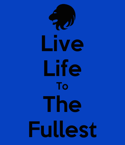 Poster: Live Life To The Fullest