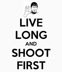 Poster: LIVE LONG AND SHOOT FIRST
