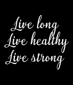 Poster: Live long  Live healthy  Live strong