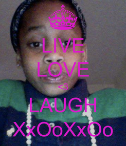 Poster: LIVE LOVE <3 LAUGH XxOoXxOo