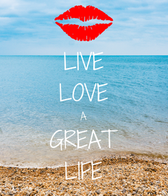 Poster: LIVE LOVE A GREAT LIFE