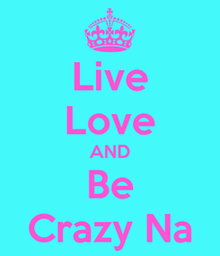 Poster: Live Love AND Be Crazy Na