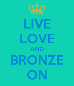 Poster: LIVE LOVE AND BRONZE ON