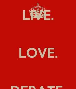 Poster: LIVE.  LOVE.  DEBATE.