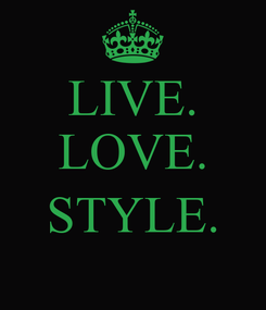 Poster: LIVE. LOVE.  STYLE.