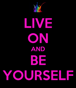 Poster: LIVE ON AND BE YOURSELF