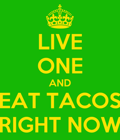 Poster: LIVE ONE AND EAT TACOS RIGHT NOW