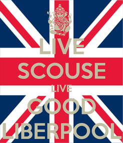 Poster: LIVE SCOUSE LIVE GOOD LIBERPOOL