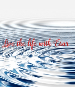 Poster: Live the life with Esar