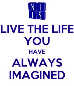 Poster: LIVE THE LIFE YOU HAVE ALWAYS IMAGINED