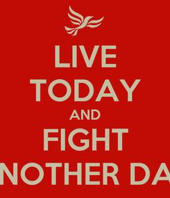 Poster: LIVE TODAY AND FIGHT ANOTHER DAY