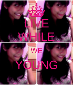 Poster: LIVE WHILE WE YOUNG