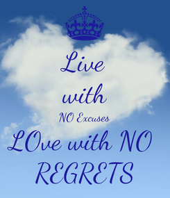 Poster: Live with NO Excuses LOve with NO  REGRETS