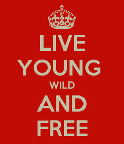 Poster: LIVE YOUNG  WILD AND FREE
