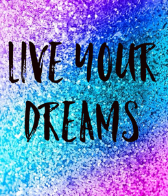 Poster: LIVE YOUR DREAMS