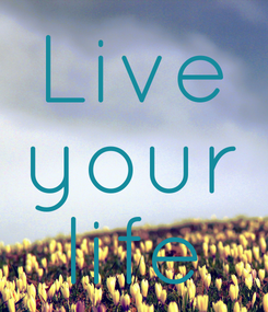 Poster: Live your life