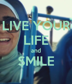 Poster: LIVE YOUR LIFE and SMILE
