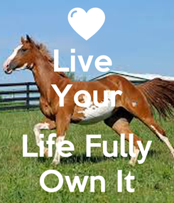 Poster: Live  Your  Life Fully Own It