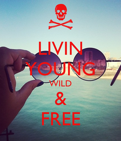 Poster: LIVIN YOUNG WILD & FREE