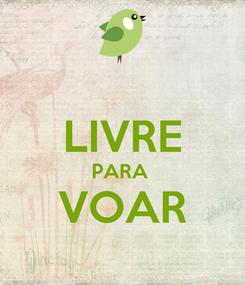 Poster:  LIVRE PARA  VOAR