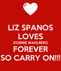 Poster: LIZ SPANOS LOVES DONNIE WAHLBERG FOREVER SO CARRY ON!!!