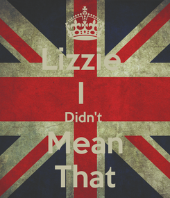 Poster: Lizzie  I  Didn't  Mean That