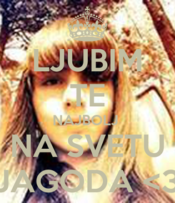 Poster: LJUBIM TE NAJBOLJ  NA SVETU JAGODA <3