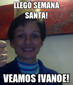Poster: LLEGÓ SEMANA SANTA! VEAMOS IVANOE!