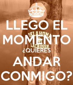 Poster: LLEGO EL MOMENTO ¿QUIERES ANDAR CONMIGO?