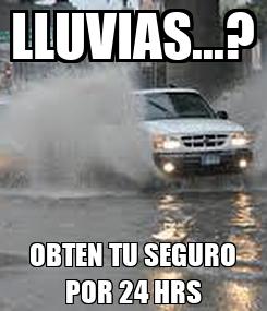 Poster: LLUVIAS...? OBTEN TU SEGURO POR 24 HRS