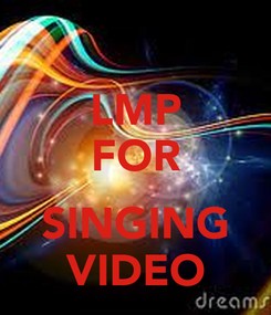 Poster: LMP FOR  SINGING VIDEO