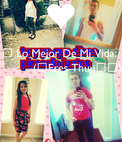 Poster: 🌌 Lo Mejor De Mi Vida:            (⊙Eres Thuu_⊙)